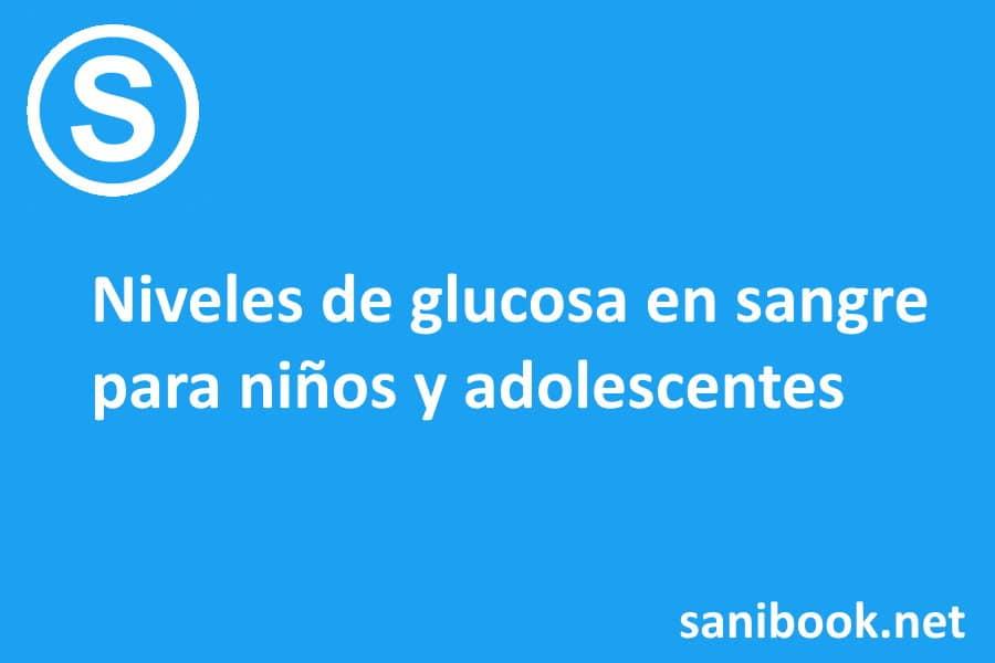 Niveles de glucosa en sangre para niños y adolescentes. Referencias de autoridad